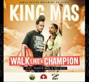 king Mas, walk like a champion