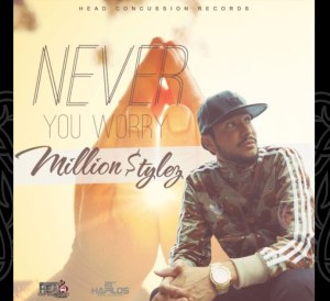 Million Stylez - Never You Worry