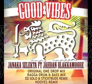 Janaka Selekta ft. Jahdan Blakkamoore - Good Vibes