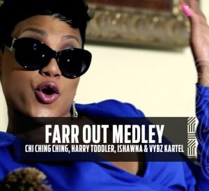Far Out Medley - Chi Ching Ching, Harry Toddler, Ishawna & Vybz Kartel
