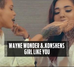 Wayne Wonder ft. Konshens Girl Like You