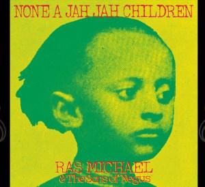 None a Jah Jah Children - Ras MIchael