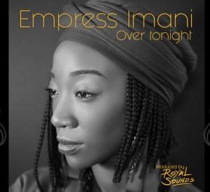 Empress Imani Over Tonight
