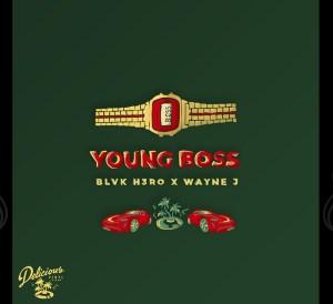 Blvk H3ro & Wayne J - Young Boss