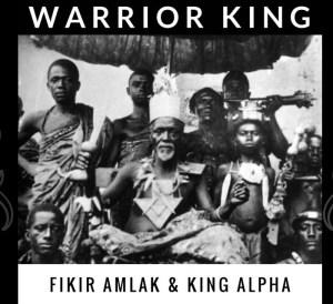Fikir Amlak & King Alpha - Warrior King