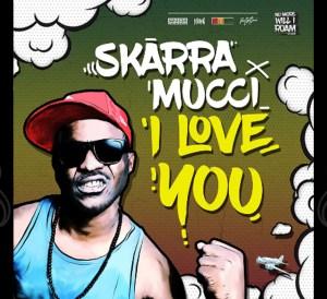 Skarra Mucci - I love You