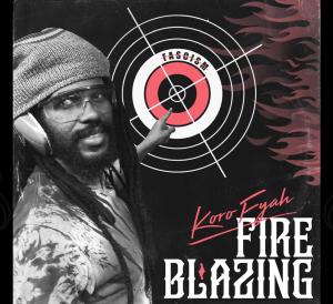 Koro Fyah - Fire Blazing