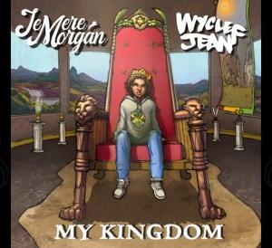 Jemere Morgan ft. Wyclef Jean - My Kingdom