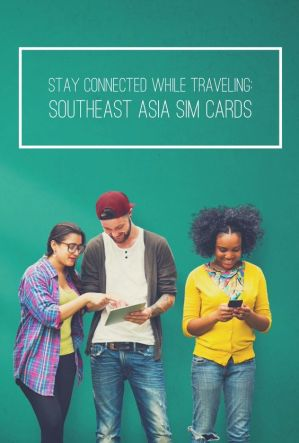 STAY CONNECTED WHILE TRAVELING: SOUTHEAST ASIA SIM CARDS