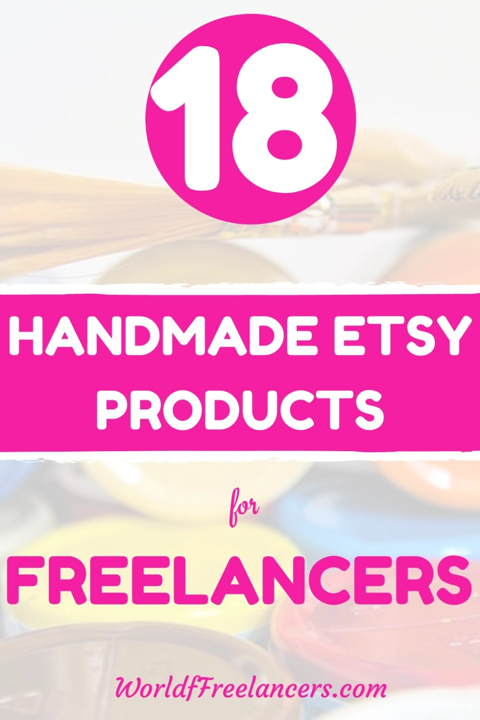 Pinterest image colorful paint cans with text 18 handmade Etsy products for freelancers