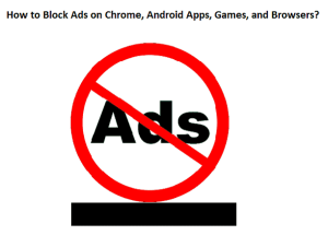 How to Block Ads on Chrome, Android Apps, Games, and Browsers