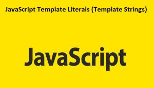 JavaScript Template Literals (Template Strings)