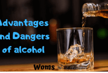 Advantages and Dangers of alcohol  6 Interesting Points