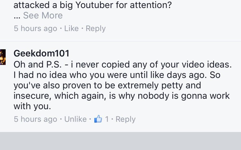 "Geekdom101 says that he has never swatched any of my videos before calling me talentless. He then proceeded to tell me i was ""fucked for life"" - The whole exchange was recorded, this was just a sampleof geekdom101 at his most obnoxious - geekdom, big dee ... you have no right telling anyone who has telent (as you bearly have any) OR who can make and share dragon ball content ... its a free world , you do yours and aill do mine ... you dont need to diss people, it just makes you look like an even bigger asshole! The real geekdom101"