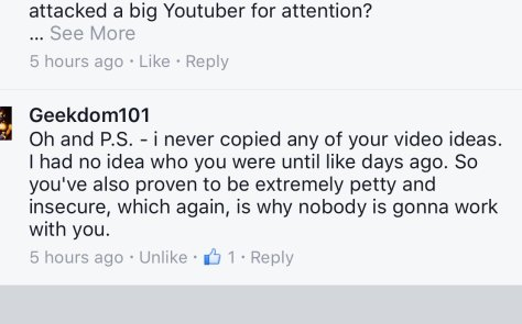 "Geekdom101 says that he has never watched any of my videos before calling me talentless. He then proceeded to tell me i was ""fucked for life"" - , this was just  a sample of geekdom101 at his most obnoxious - geekdom, big dee ... you have no right telling anyone who has talent (as you bearly have any) OR who can make and share dragon ball content ... its a free world , you do yours and I'll do mine ... you don't need to diss people! T"
