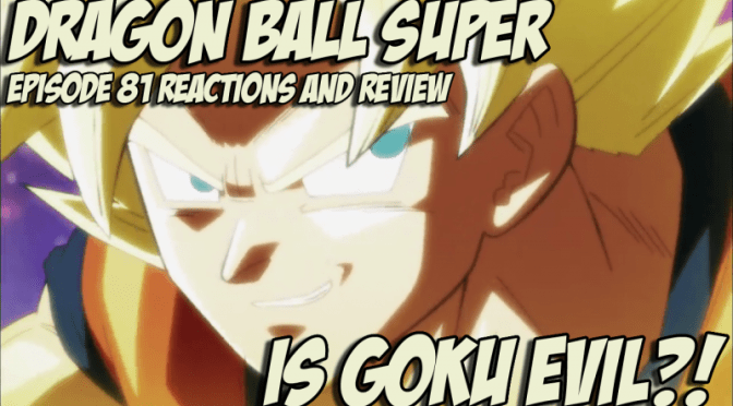 Dragon Ball Super 81 Reactions – Is Goku EVIL?!