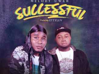 Melody Uweh – Successful ft EttyLuv // @MelodyUweh