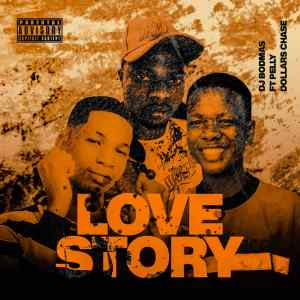 Dj Bodmas Ft. Pelly, Dollars Chase - Love Story