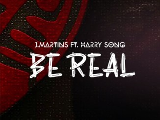J. Martins ft. Harrysong – Be Real