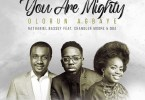 Nathaniel Bassey ft. Chandler Moore, Oba – Olorun Agbaye (You Are Mighty)