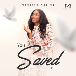 Maudlyn Abajuo - You Saved Me