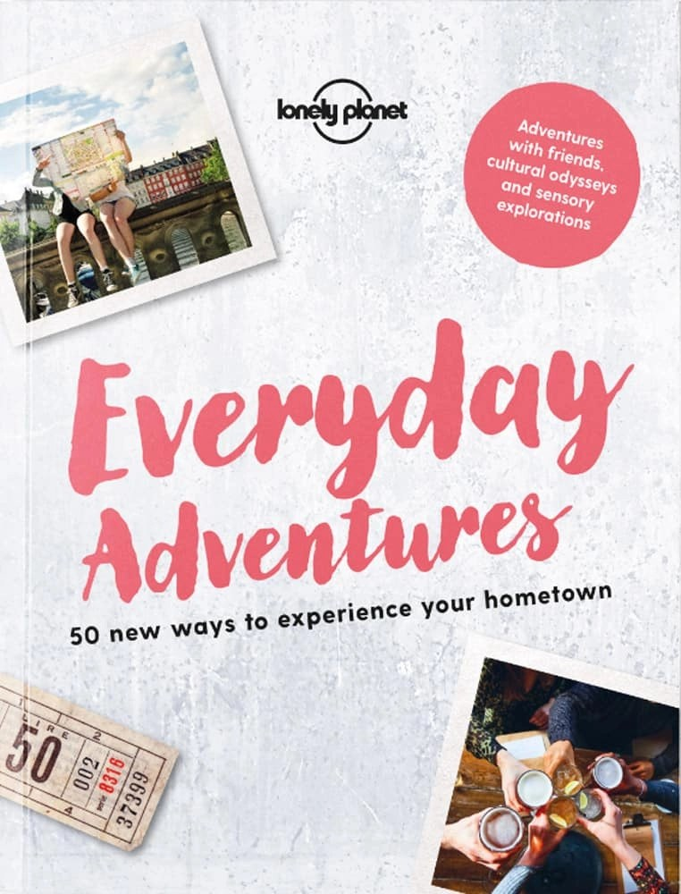 Everyday adventures from Lonely Planet