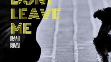 Photo of #NewMusic: Don't Leave Me By Lami Silva @lamisilva