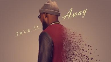 Photo of #Fresh Release: Take It Away By Neon Adejo  | @Neonadejo