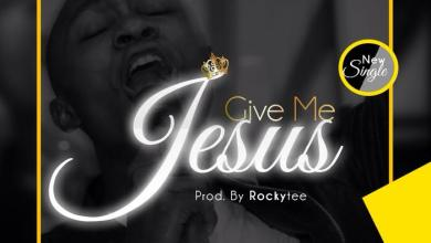 Photo of Give Me Jesus By Phada Abraham