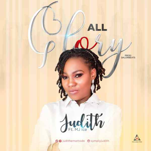 All Glory By Judith Ft. MJ Ice
