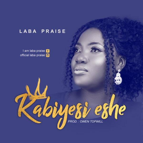 Kabiyesi Eshe By Laba Praise