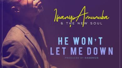 Photo of [Audio+Video] He Won't Let Me Down By  Ifeanyi Amunuba