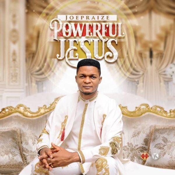 Powerful Jesus By Joe Praiz