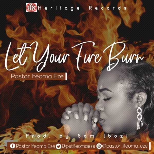 Let your Fire Burn By Pastor Ifeoma Eze