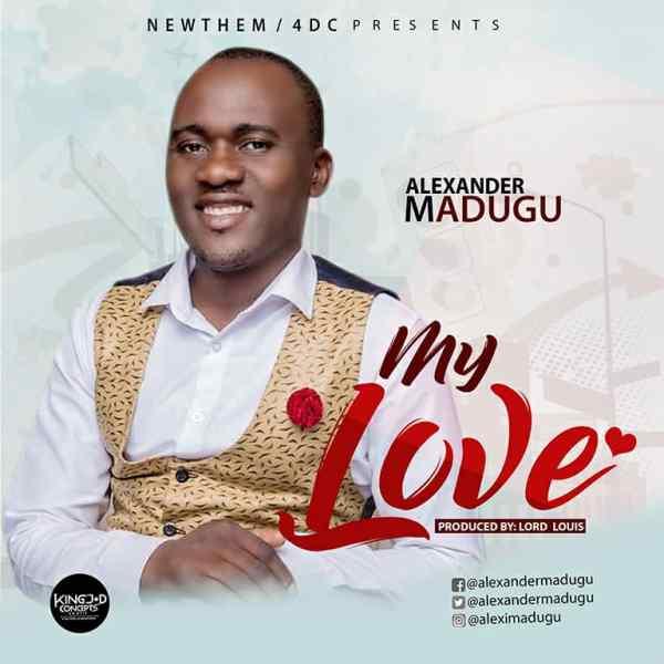 My Love By Alexander Madugu
