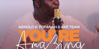 You're Amazing By Arnold K. Fofanah