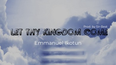Photo of [Audio] Let thy Kingdom Come By Emmanuel Ikotun