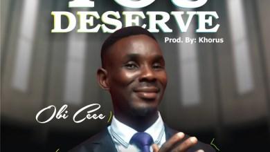 Photo of [Audio +Lyrics] You Deserve By Obi Cee
