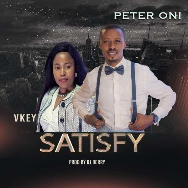 Satisfy,Peter Oni Ft. Vkey