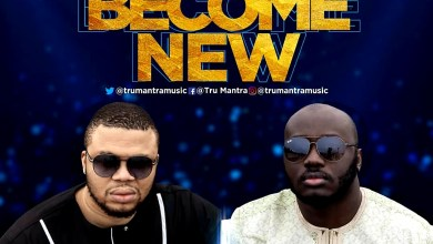 Photo of [Audio] Become New By Tru Mantra's