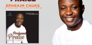 Profound Praise By Ephraim Chuks