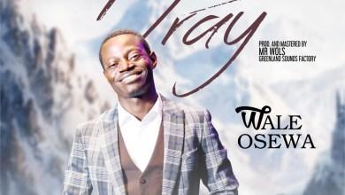 Photo of [Audio + Lyrics] I Pray By Wale Osewa