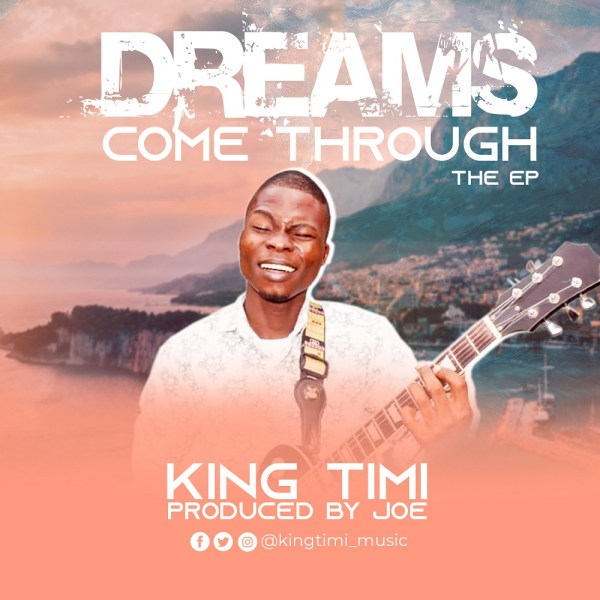 Dreams Come Through By King Timi