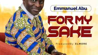 Photo of [Audio + Video] For My Sake By Emmanuel Abu