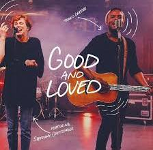 Photo of [Video + Lyrics] Good And Loved By Travis Greene & Steffany Gretzinger