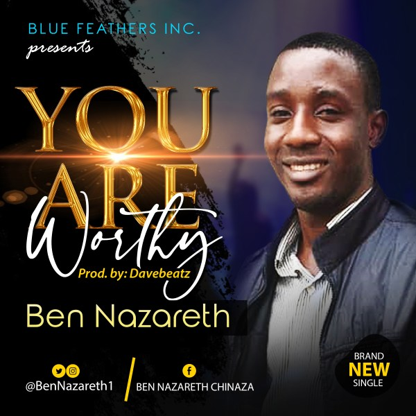 You Are Worthy By  Ben Nazareth