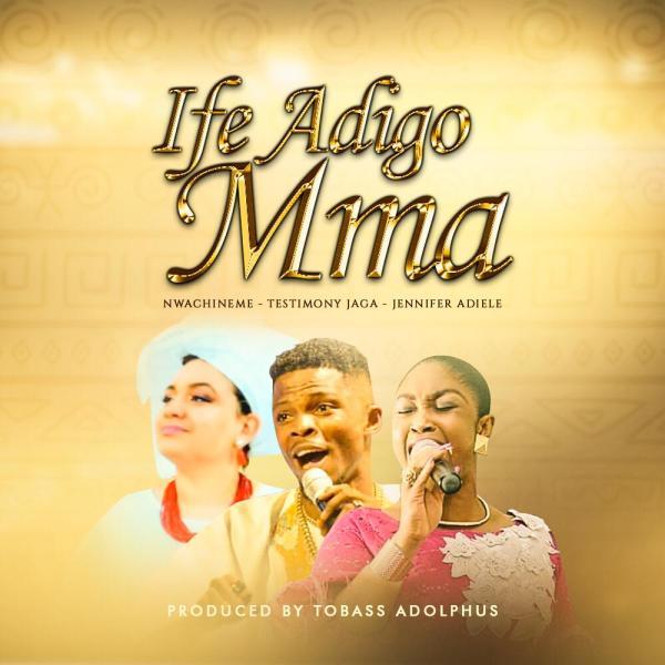 Ife Adigo Mma By Nwa Chineme