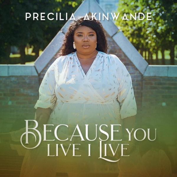 Because You Live I Live By Precilia Akinwande