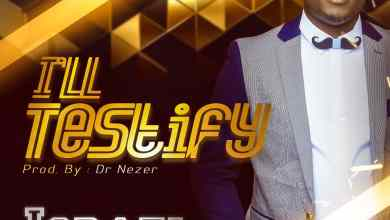 Photo of [Audio] I'll Testify By Israel De Minstrel
