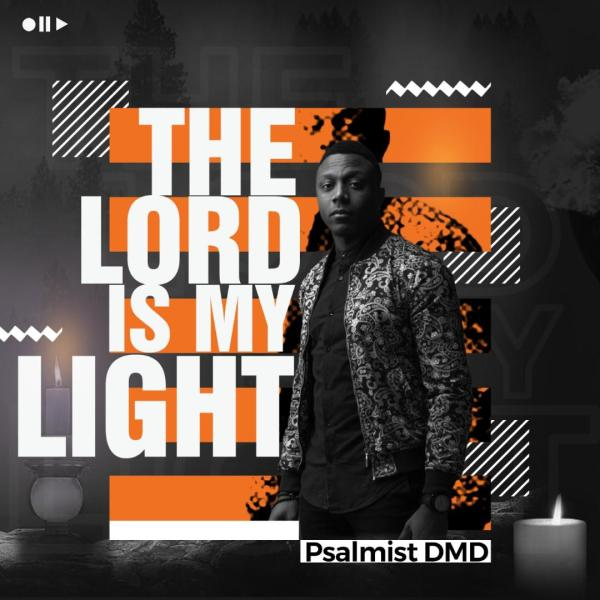The Lord is My Light , Psalmist DMD